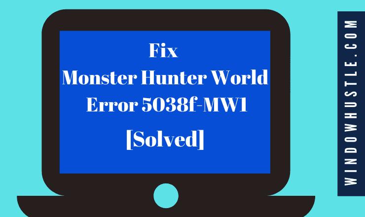 Fix Monster Hunter World Error 5038f-MW1