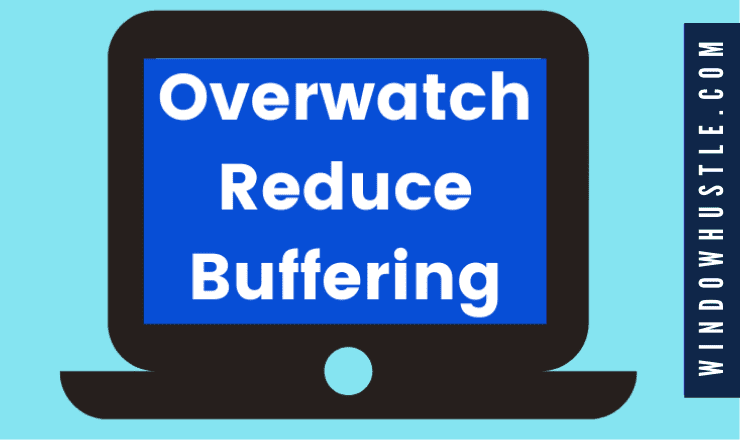 overwatch reduce buffering
